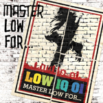 MASTER LOW FOR...