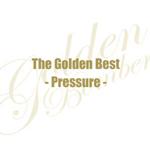 ザ・ゴールデンベスト〜Pressure