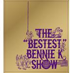 """THE """"BESTEST""""BENNIE K SHOW"""
