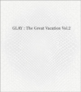 GLAY15周年記念ベストの第2弾『THE GREAT VACATION VOL.2〜SUPER BEST OF GLAY〜』