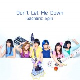 Gacharic Spinメジャー第2弾シングル「Don't Let Me Down」(6月3日発売)通常盤