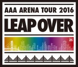 Blu-ray Disc『AAA ARENA TOUR 2016 -LEAP OVER-』