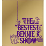 "THE ""BESTEST""BENNIE K SHOW"