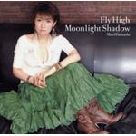 Fly High/Moonlight Shadow