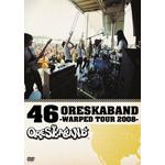 46 ORESKABAND〜WARPED TOUR 2008〜
