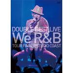 DOUBLE BEST LIVE We R&B TOUR FINAL@STUDIO COAST