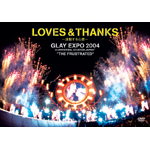 "LOVES&THANKS〜波動する心音〜GLAY EXPO 2004 in UNIVERSAL STUDIO JAPAN TM""THE FRUSTRATED"""