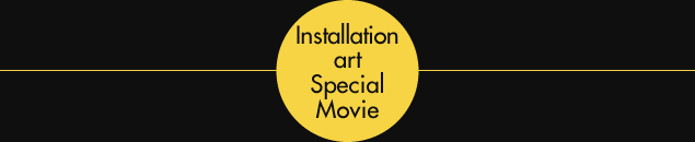 Installation art Special Movie