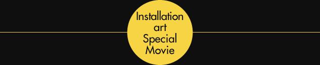 Installation art Special Movie