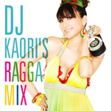 DJ KAORI『DJ KAORI'S RAGGA MIX』