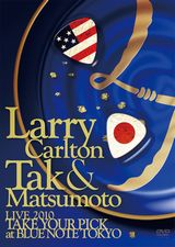 "ラリー・カールトン&松本孝弘ライブDVD『Larry Carlton & Tak Matsumoto LIVE 2010 ""TAKE YOUR PICK"" at BLUE NOTE TOKYO』"