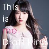 Draft Kingの3rdシングル「This is me.」通常盤(7月22日発売)