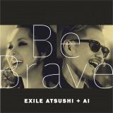 EXILE ATSUSHI + AI「Be Brave」