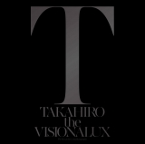 EXILE TAKAHIROのソロ初アルバム『the VISIONALUX』(9月23日発売)