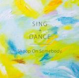 Skoop On Somebody最新アルバム『SING+DANCE』