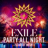 EXILE6ヶ月連続リリースの第1弾「PARTY ALL NIGHT 〜STAR OF WISH〜」