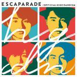 Official髭男dismの1stフルアルバム『エスカパレード』初回盤