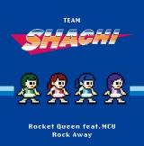 TEAM SHACHI改名後初シングル「Rocket Queen feat. MCU/Rock Away[タイムトレイン盤]」(完全生産限定盤)