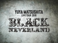 YUYA MATSUSHITA LIVE TOUR 2019〜BLACK NEVERLAND〜